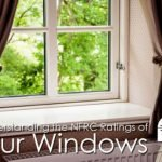 Understanding the NFRC Ratings of Our Windows